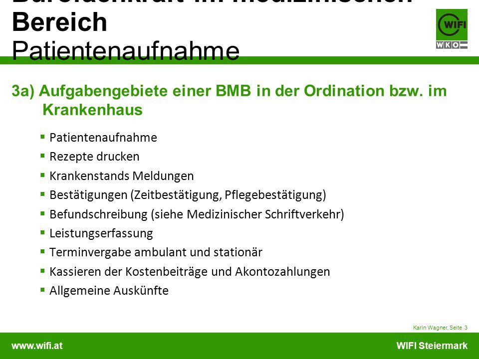 www.wifi.atWIFI Steiermark Bürofachkraft im medizinischen Bereich Patientenaufnahme Karin Wagner, Seite 3 3a) Aufgabengebiete einer BMB in der Ordinat