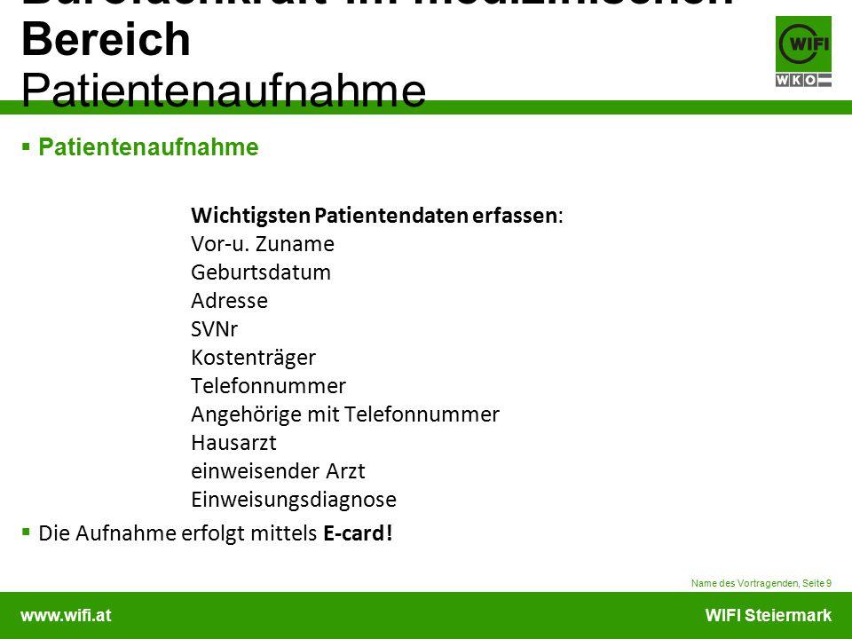 www.wifi.atWIFI Steiermark Bürofachkraft im medizinischen Bereich Patientenaufnahme  Patientenaufnahme Wichtigsten Patientendaten erfassen: Vor-u. Zu
