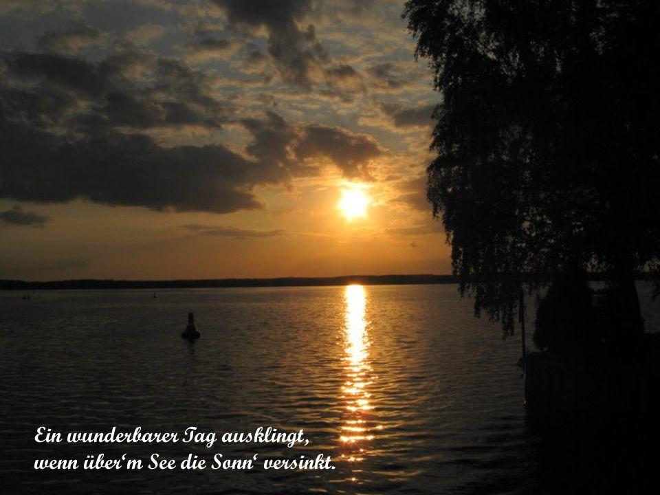 Ein wunderbarer Tag ausklingt, wenn über'm See die Sonn' versinkt.