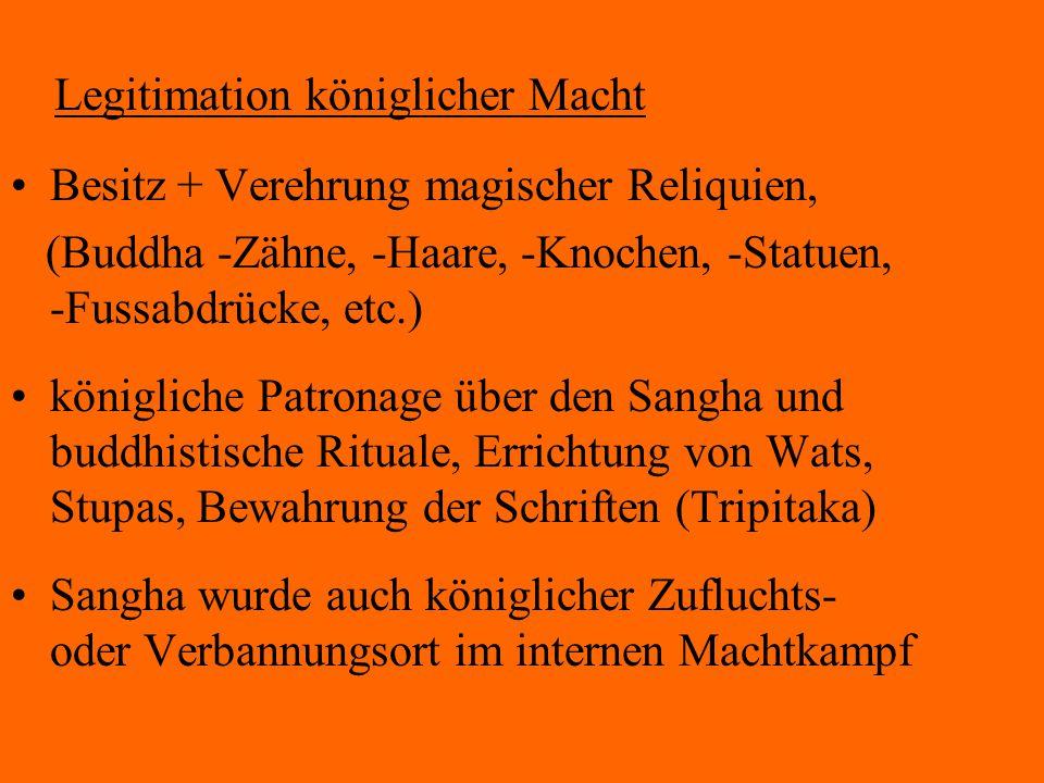 Legitimation königlicher Macht Besitz + Verehrung magischer Reliquien, (Buddha -Zähne, -Haare, -Knochen, -Statuen, -Fussabdrücke, etc.) königliche Pat