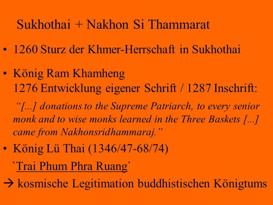 "Sukhothai + Nakhon Si Thammarat 1260 Sturz der Khmer-Herrschaft in Sukhothai König Ram Khamheng 1276 Entwicklung eigener Schrift / 1287 Inschrift: ""[."