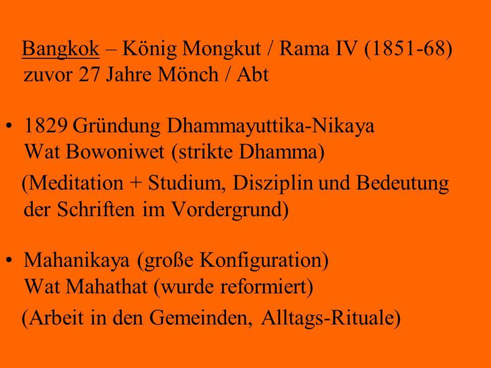 Bangkok – König Mongkut / Rama IV (1851-68) zuvor 27 Jahre Mönch / Abt 1829 Gründung Dhammayuttika-Nikaya Wat Bowoniwet (strikte Dhamma) (Meditation +