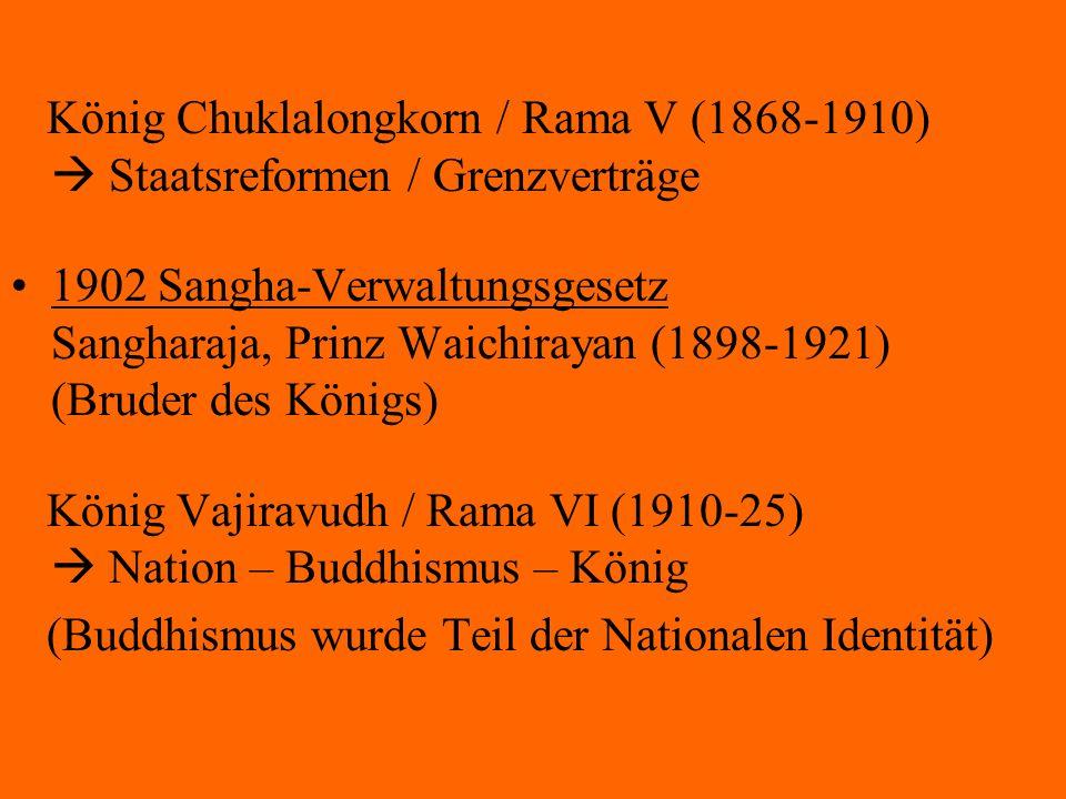 König Chuklalongkorn / Rama V (1868-1910)  Staatsreformen / Grenzverträge 1902 Sangha-Verwaltungsgesetz Sangharaja, Prinz Waichirayan (1898-1921) (Br