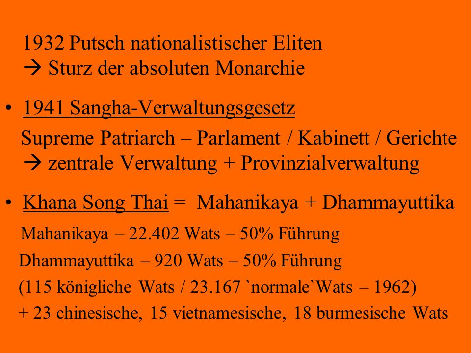 1932 Putsch nationalistischer Eliten  Sturz der absoluten Monarchie 1941 Sangha-Verwaltungsgesetz Supreme Patriarch – Parlament / Kabinett / Gerichte