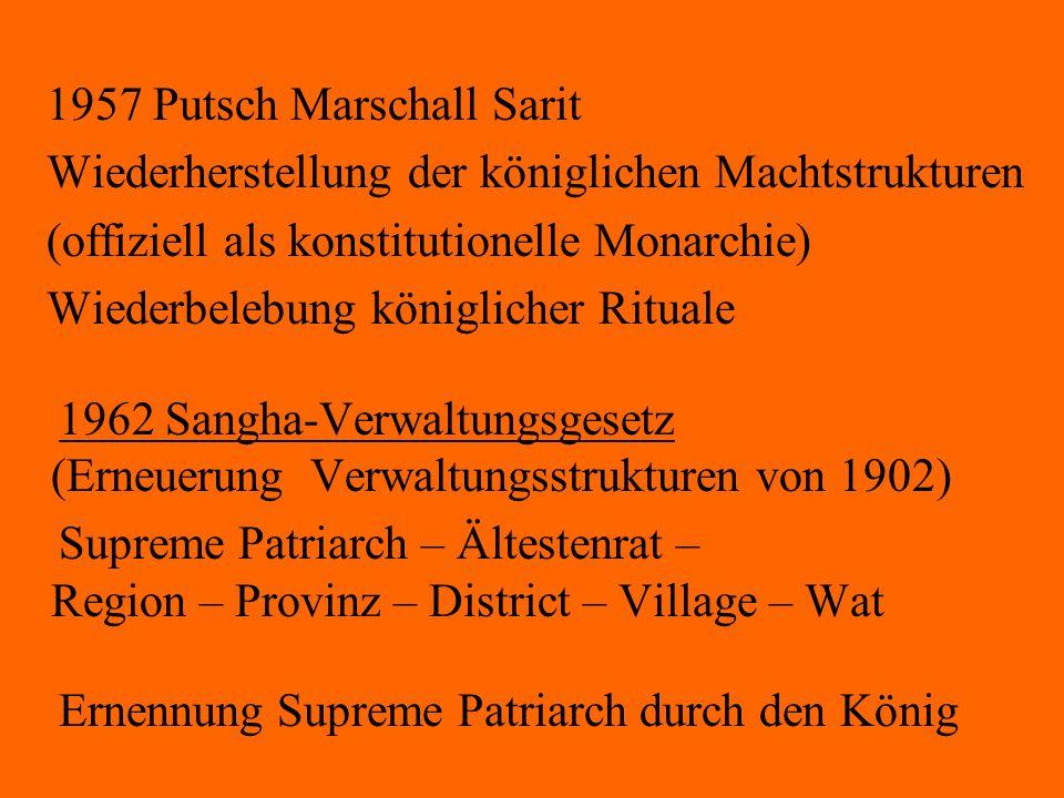 1957 Putsch Marschall Sarit Wiederherstellung der königlichen Machtstrukturen (offiziell als konstitutionelle Monarchie) Wiederbelebung königlicher Ri