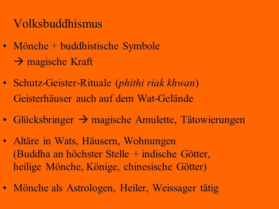 Volksbuddhismus Mönche + buddhistische Symbole  magische Kraft Schutz-Geister-Rituale (phithi riak khwan) Geisterhäuser auch auf dem Wat-Gelände Glüc