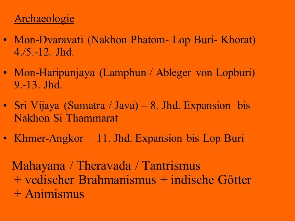 Archaeologie Mon-Dvaravati (Nakhon Phatom- Lop Buri- Khorat) 4./5.-12. Jhd. Mon-Haripunjaya (Lamphun / Ableger von Lopburi) 9.-13. Jhd. Sri Vijaya (Su