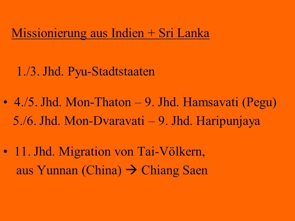 Missionierung aus Indien + Sri Lanka 1./3. Jhd. Pyu-Stadtstaaten 4./5. Jhd. Mon-Thaton – 9. Jhd. Hamsavati (Pegu) 5./6. Jhd. Mon-Dvaravati – 9. Jhd. H