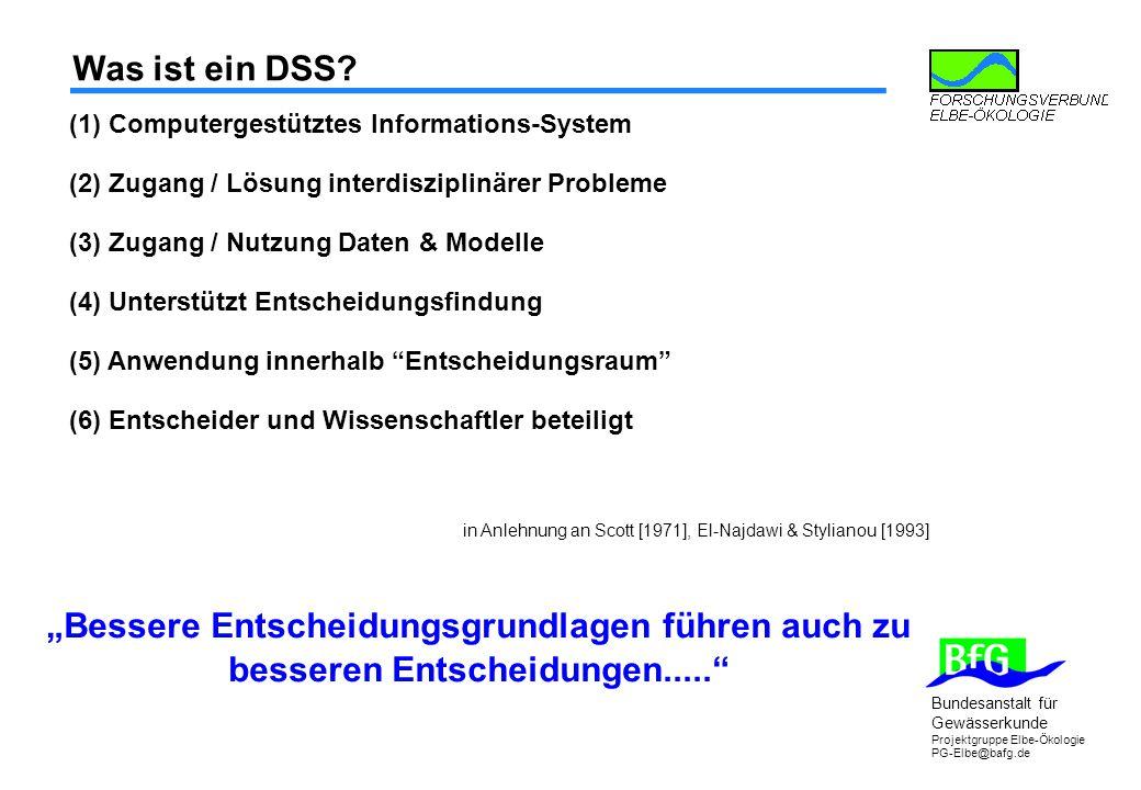 Bundesanstalt für Gewässerkunde Projektgruppe Elbe-Ökologie PG-Elbe@bafg.de Was ist ein DSS? (1) Computergestütztes Informations-System (2) Zugang / L