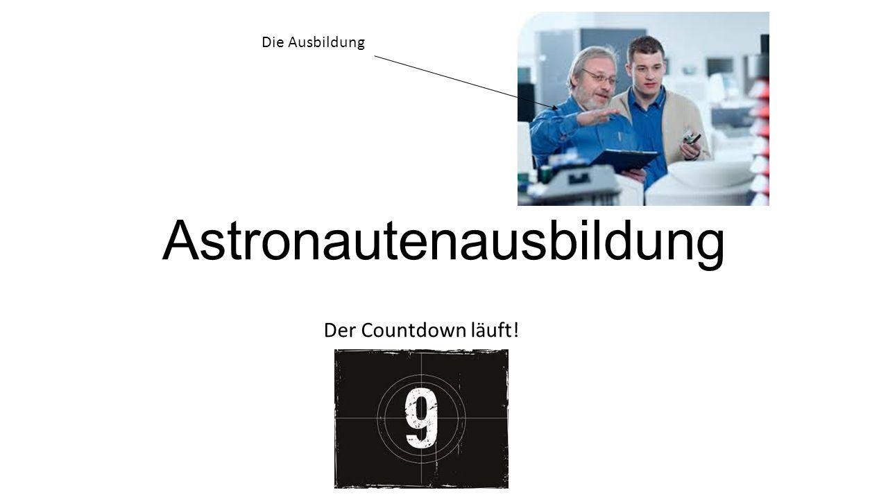 Astronautenausbildung Der Countdown läuft! Die Ausbildung