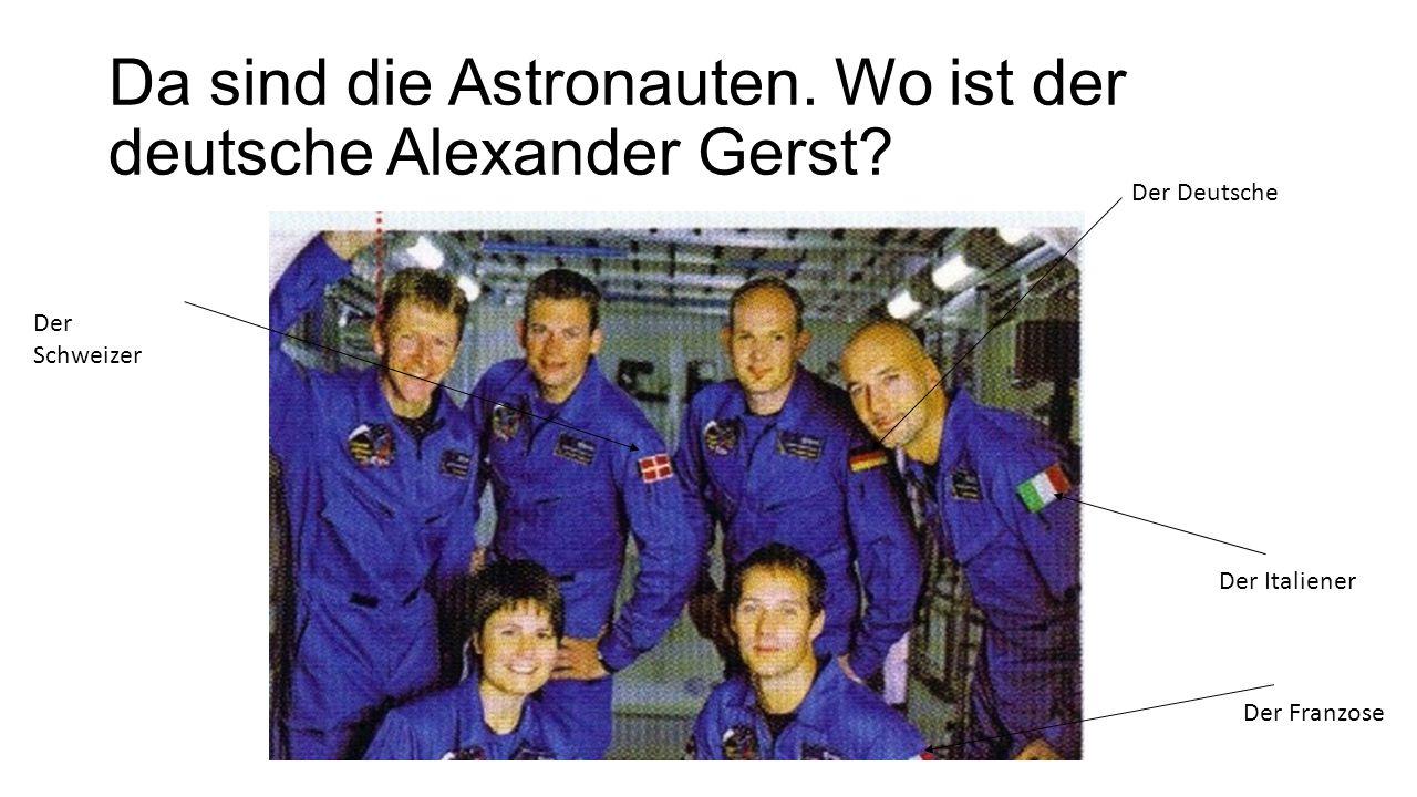 Da sind die Astronauten. Wo ist der deutsche Alexander Gerst? Der Schweizer Der Franzose Der Italiener Der Deutsche