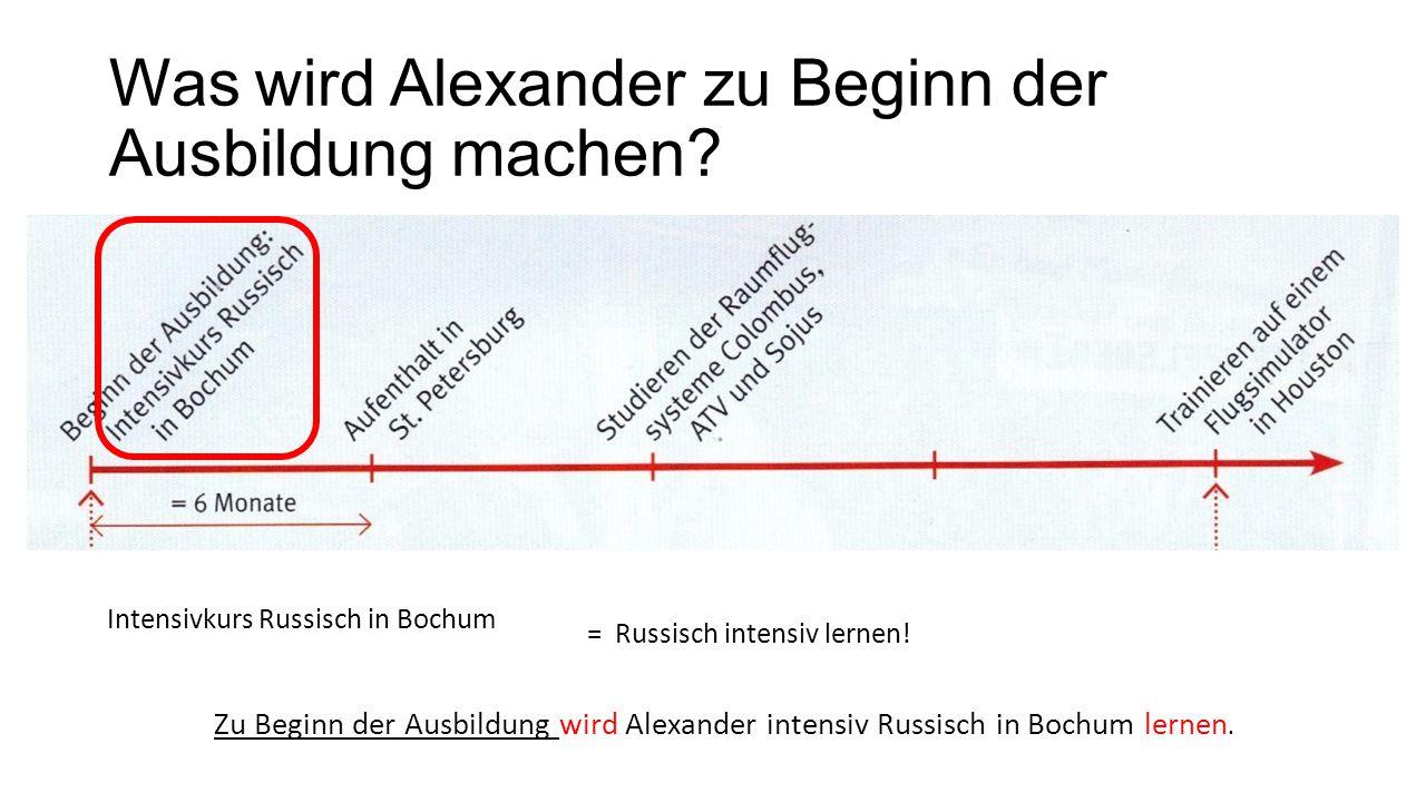 Was wird Alexander zu Beginn der Ausbildung machen? Intensivkurs Russisch in Bochum = Russisch intensiv lernen! Zu Beginn der Ausbildung wird Alexande
