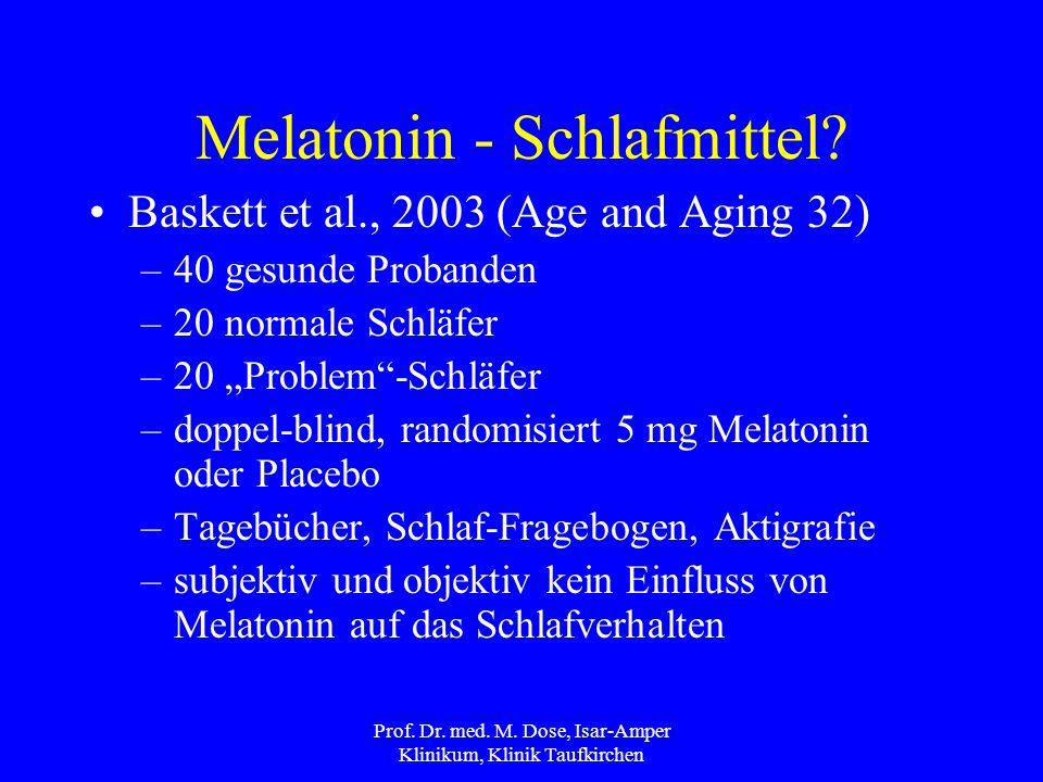 Prof.Dr. med. M. Dose, Isar-Amper Klinikum, Klinik Taufkirchen Melatonin - Schlafmittel.