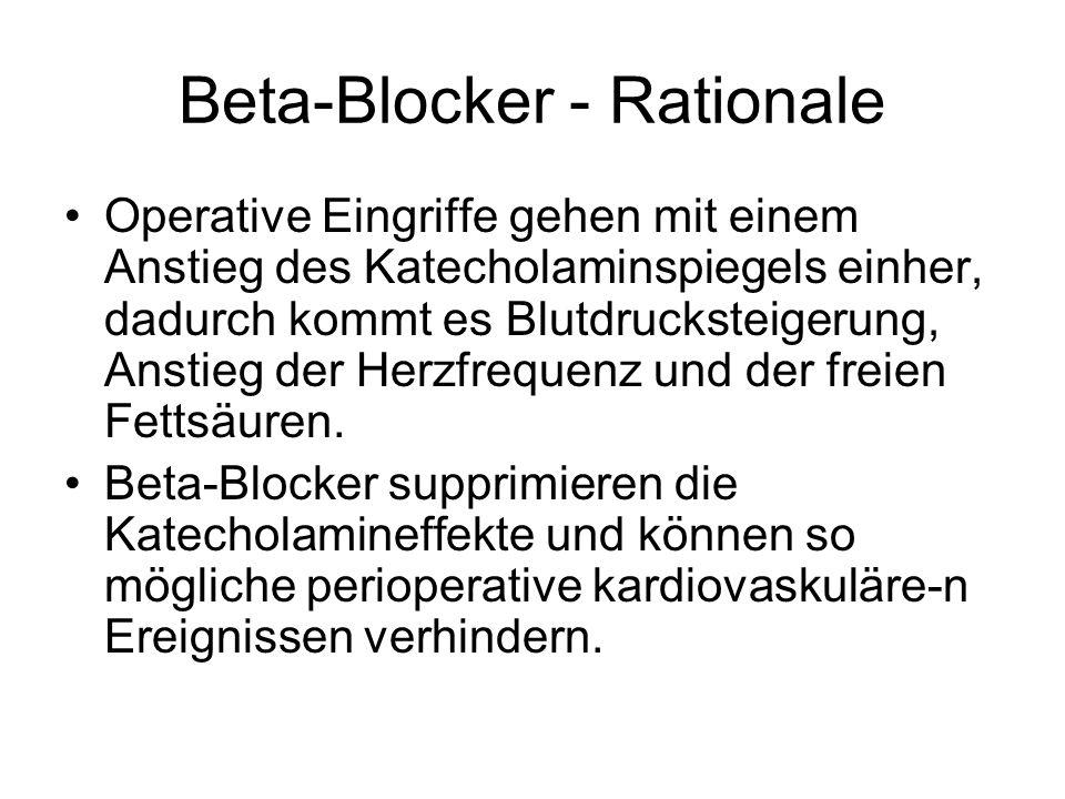 Beta-Blocker - Rationale Operative Eingriffe gehen mit einem Anstieg des Katecholaminspiegels einher, dadurch kommt es Blutdrucksteigerung, Anstieg de