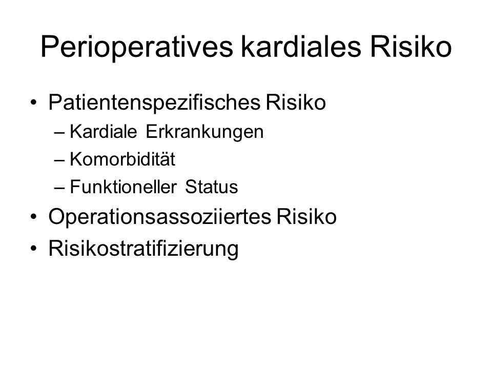 Perioperatives kardiales Risiko Patientenspezifisches Risiko –Kardiale Erkrankungen –Komorbidität –Funktioneller Status Operationsassoziiertes Risiko