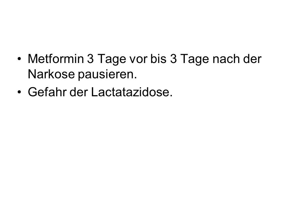Metformin 3 Tage vor bis 3 Tage nach der Narkose pausieren. Gefahr der Lactatazidose.