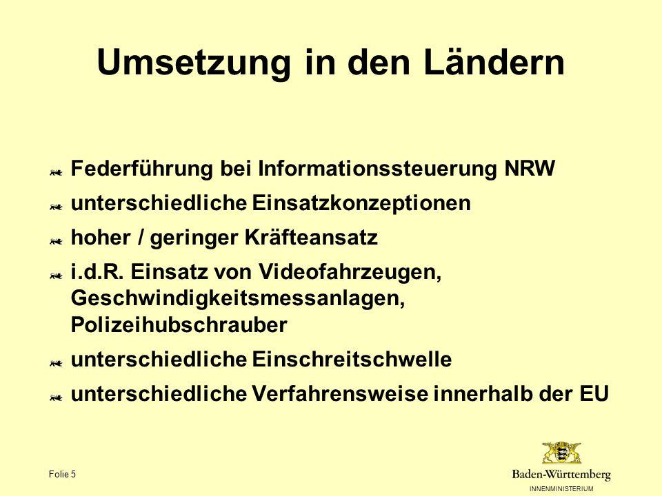 INNENMINISTERIUM Folie 5 Umsetzung in den Ländern Federführung bei Informationssteuerung NRW unterschiedliche Einsatzkonzeptionen hoher / geringer Krä