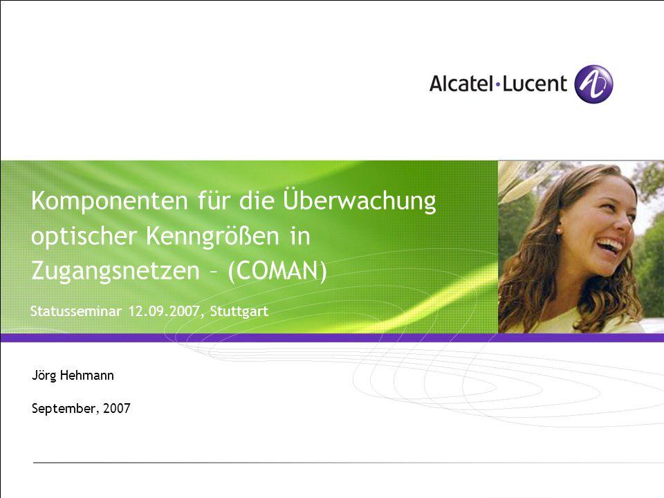 Komponenten für die Überwachung optischer Kenngrößen in Zugangsnetzen – (COMAN) Statusseminar 12.09.2007, Stuttgart Jörg Hehmann September, 2007