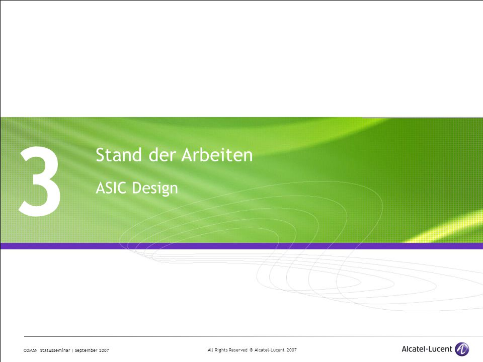 All Rights Reserved © Alcatel-Lucent 2007 COMAN Statusseminar | September 2007 3 Stand der Arbeiten ASIC Design