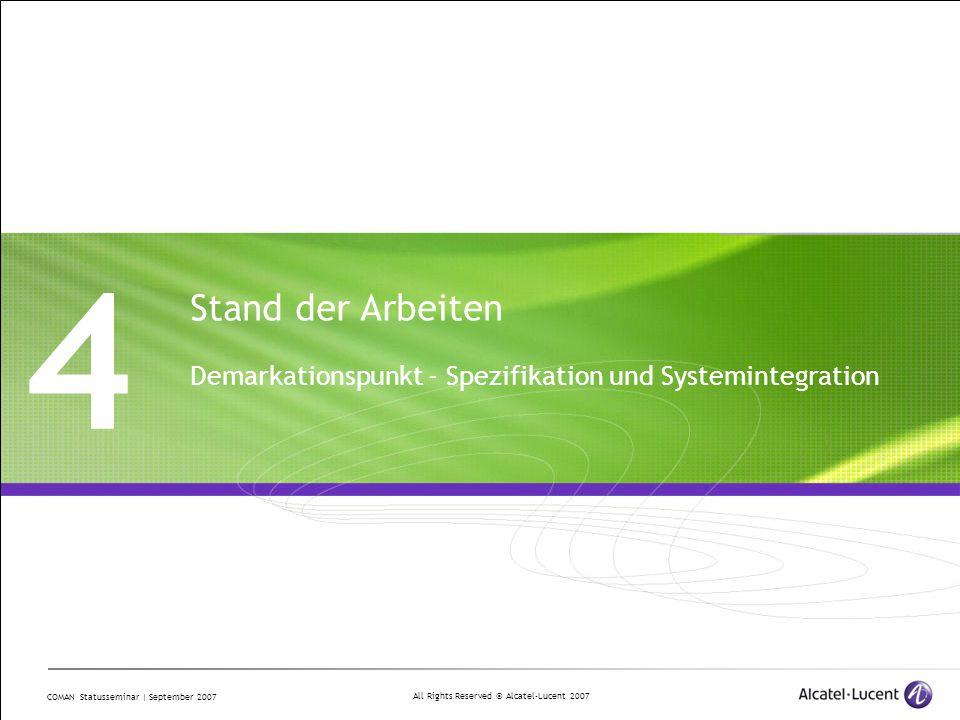 All Rights Reserved © Alcatel-Lucent 2007 COMAN Statusseminar | September 2007 4 Stand der Arbeiten Demarkationspunkt - Spezifikation und Systemintegration