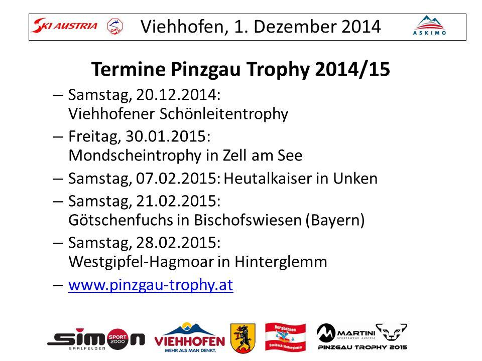 Viehhofen, 1. Dezember 2014 Termine Pinzgau Trophy 2014/15 – Samstag, 20.12.2014: Viehhofener Schönleitentrophy – Freitag, 30.01.2015: Mondscheintroph