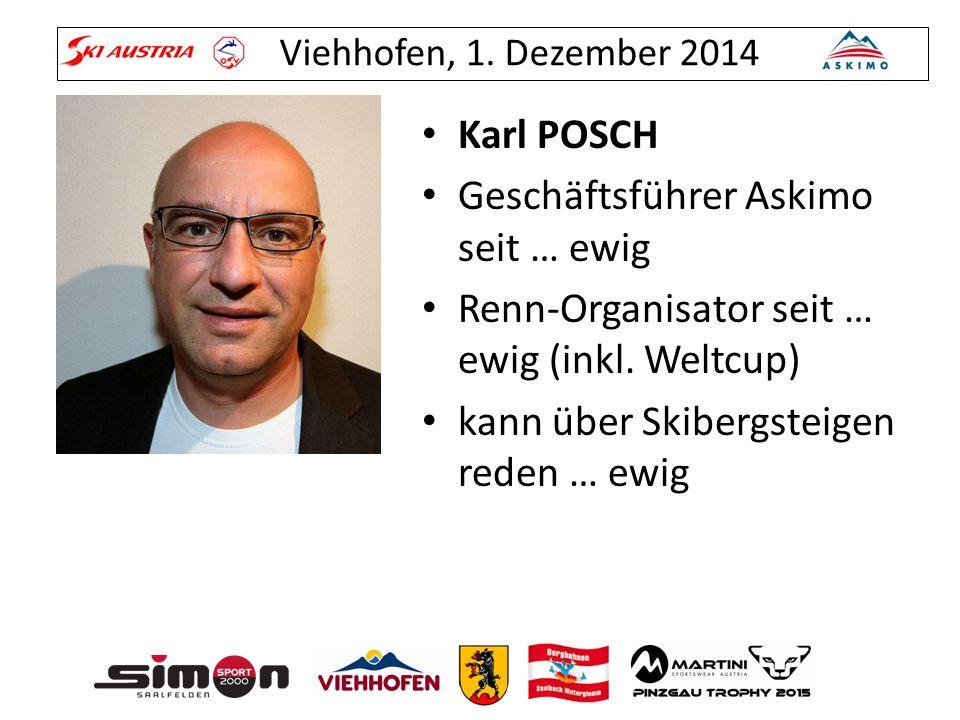Viehhofen, 1. Dezember 2014 Karl POSCH Geschäftsführer Askimo seit … ewig Renn-Organisator seit … ewig (inkl. Weltcup) kann über Skibergsteigen reden