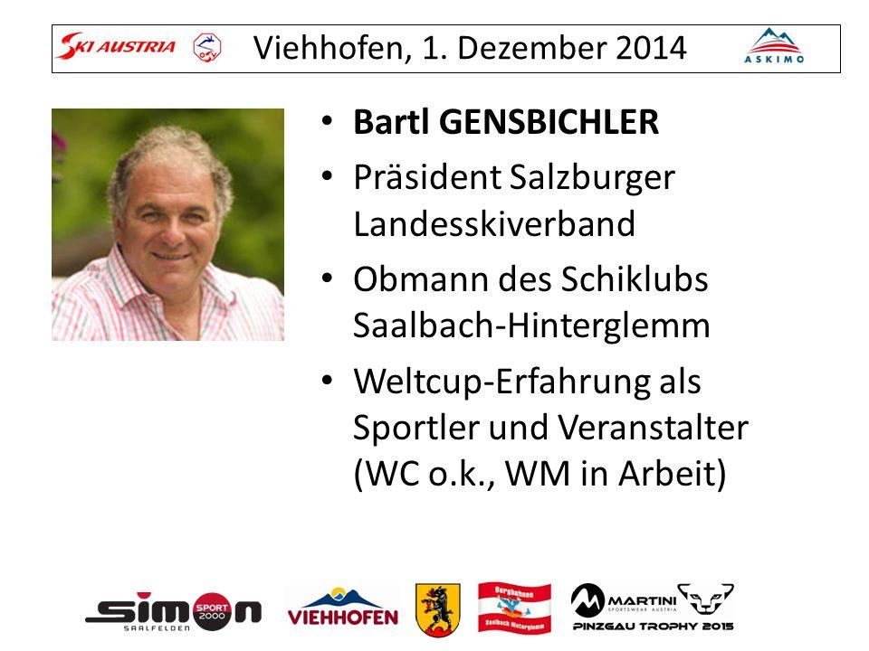 Viehhofen, 1. Dezember 2014 Bartl GENSBICHLER Präsident Salzburger Landesskiverband Obmann des Schiklubs Saalbach-Hinterglemm Weltcup-Erfahrung als Sp