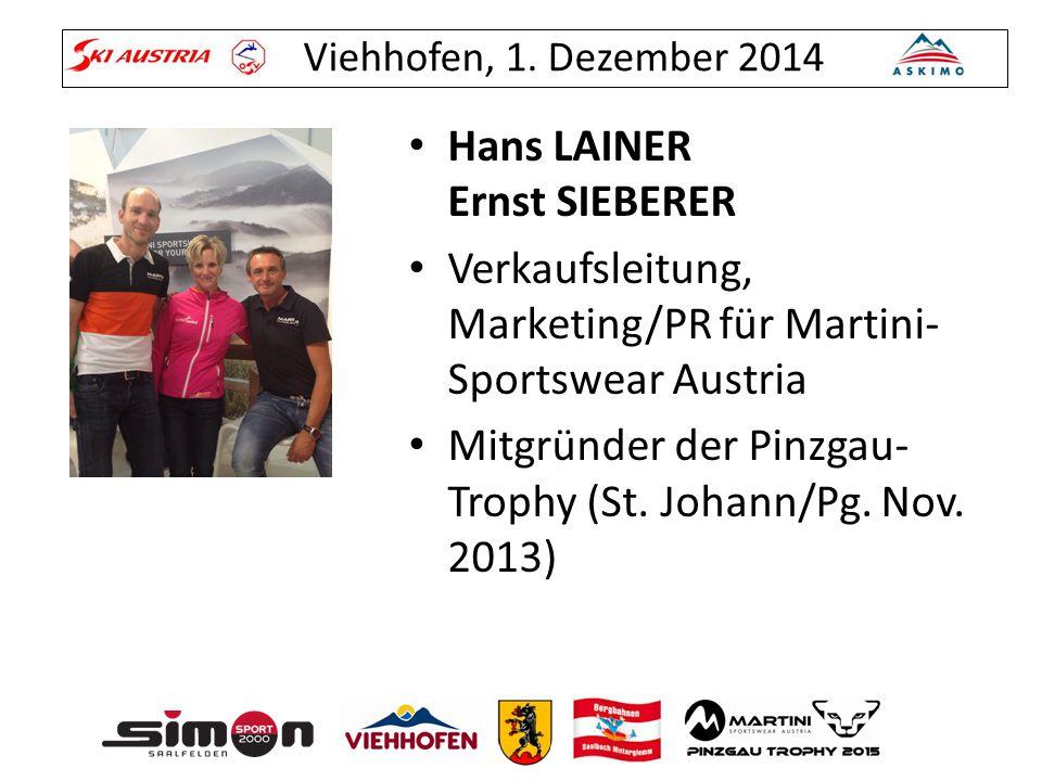 Viehhofen, 1. Dezember 2014 Hans LAINER Ernst SIEBERER Verkaufsleitung, Marketing/PR für Martini- Sportswear Austria Mitgründer der Pinzgau- Trophy (S