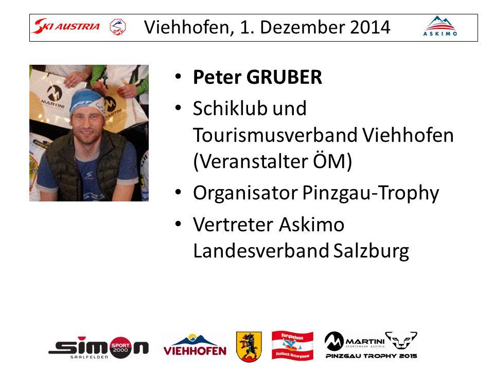 Viehhofen, 1. Dezember 2014 Peter GRUBER Schiklub und Tourismusverband Viehhofen (Veranstalter ÖM) Organisator Pinzgau-Trophy Vertreter Askimo Landesv