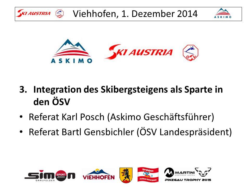 Viehhofen, 1. Dezember 2014 3.Integration des Skibergsteigens als Sparte in den ÖSV Referat Karl Posch (Askimo Geschäftsführer) Referat Bartl Gensbich