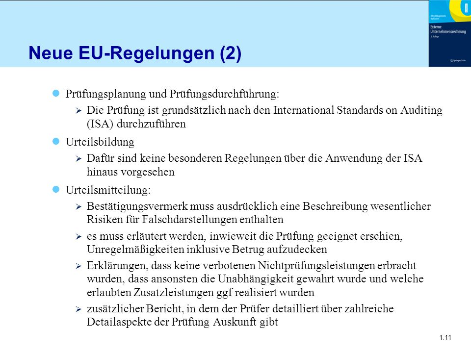 1.11 Neue EU-Regelungen (2) Prüfungsplanung und Prüfungsdurchführung:  Die Prüfung ist grundsätzlich nach den International Standards on Auditing (IS