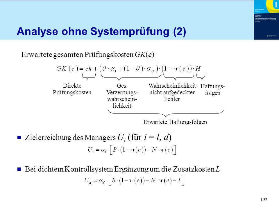 1.37 Analyse ohne Systemprüfung (2) n Zielerreichung des Managers U i (für i = l, d) n Bei dichtem Kontrollsystem Ergänzung um die Zusatzkosten L Erwa