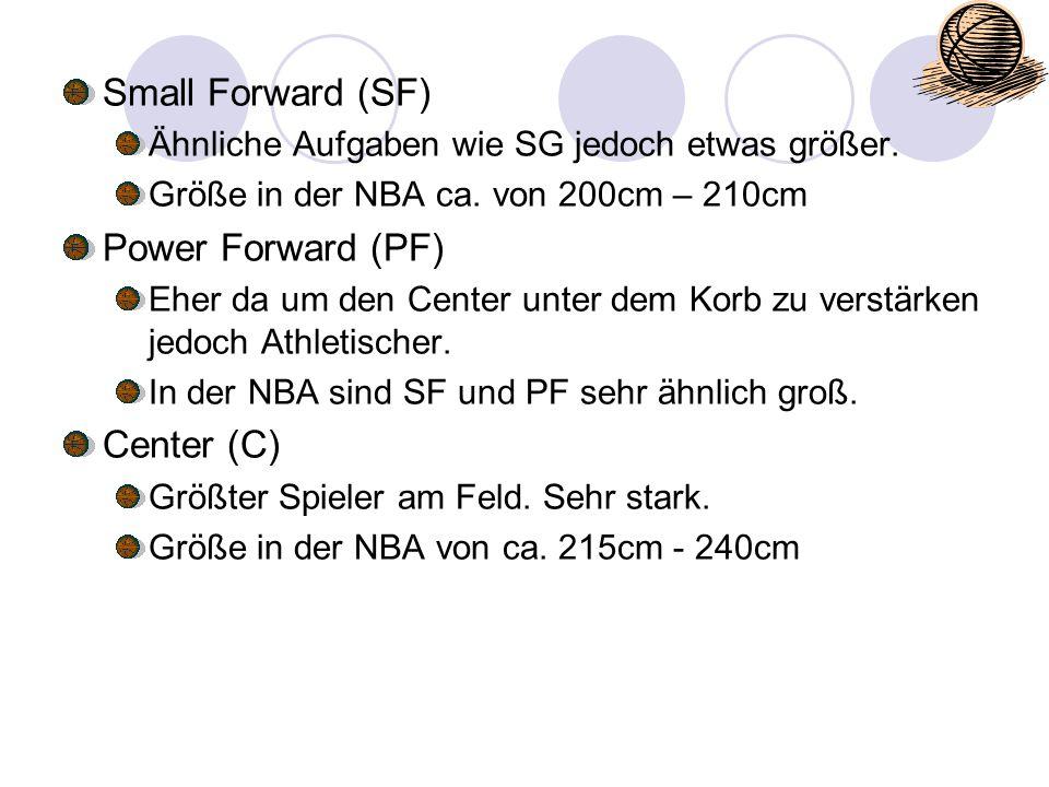 Small Forward (SF) Ähnliche Aufgaben wie SG jedoch etwas größer. Größe in der NBA ca. von 200cm – 210cm Power Forward (PF) Eher da um den Center unter