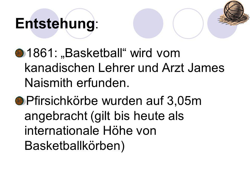 """Entstehung : 1861: """"Basketball"""" wird vom kanadischen Lehrer und Arzt James Naismith erfunden. Pfirsichkörbe wurden auf 3,05m angebracht (gilt bis heut"""
