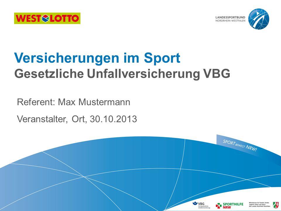 Referent: Max Mustermann Veranstalter, Ort, 30.10.2013 Versicherungen im Sport Gesetzliche Unfallversicherung VBG