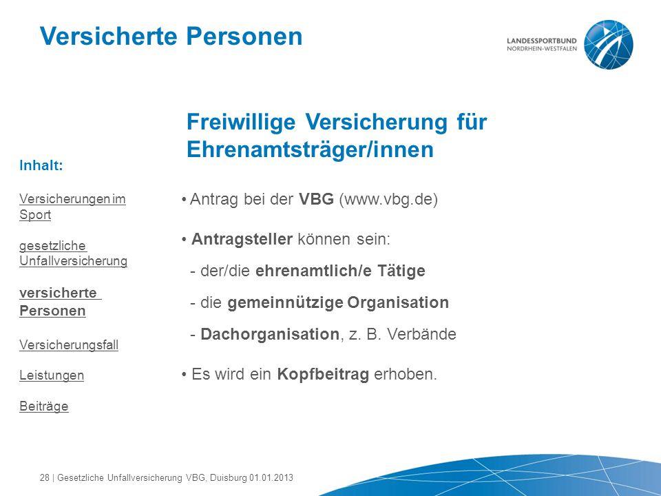 Versicherte Personen Freiwillige Versicherung für Ehrenamtsträger/innen Antrag bei der VBG (www.vbg.de) Antragsteller können sein: - der/die ehrenamtl