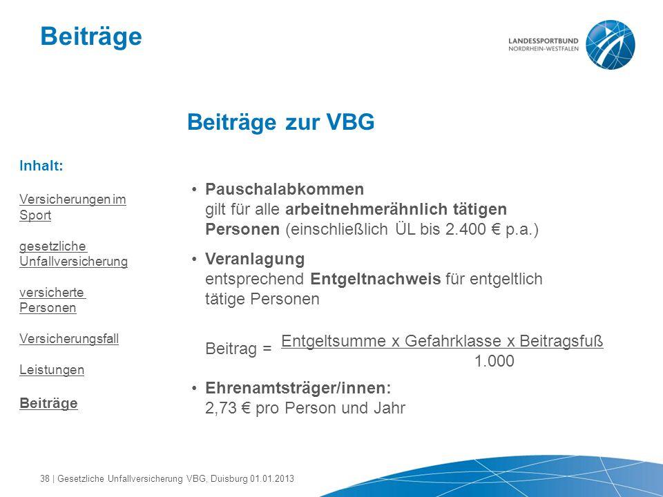 Beiträge Beiträge zur VBG Pauschalabkommen gilt für alle arbeitnehmerähnlich tätigen Personen (einschließlich ÜL bis 2.400 € p.a.) Veranlagung entspre