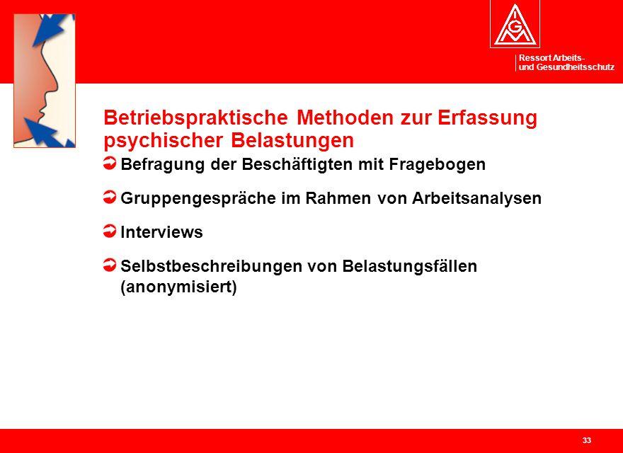Ressort Arbeits- und Gesundheitsschutz 33 Betriebspraktische Methoden zur Erfassung psychischer Belastungen Befragung der Beschäftigten mit Fragebogen