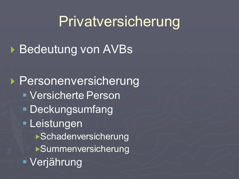Privatversicherung   Bedeutung von AVBs   Personenversicherung   Versicherte Person   Deckungsumfang   Leistungen   Schadenversicherung   Summenversicherung   Verjährung