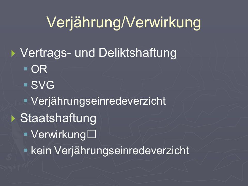 Verjährung/Verwirkung   Vertrags- und Deliktshaftung   OR   SVG   Verjährungseinredeverzicht   Staatshaftung   Verwirkung   kein Verjährungseinredeverzicht