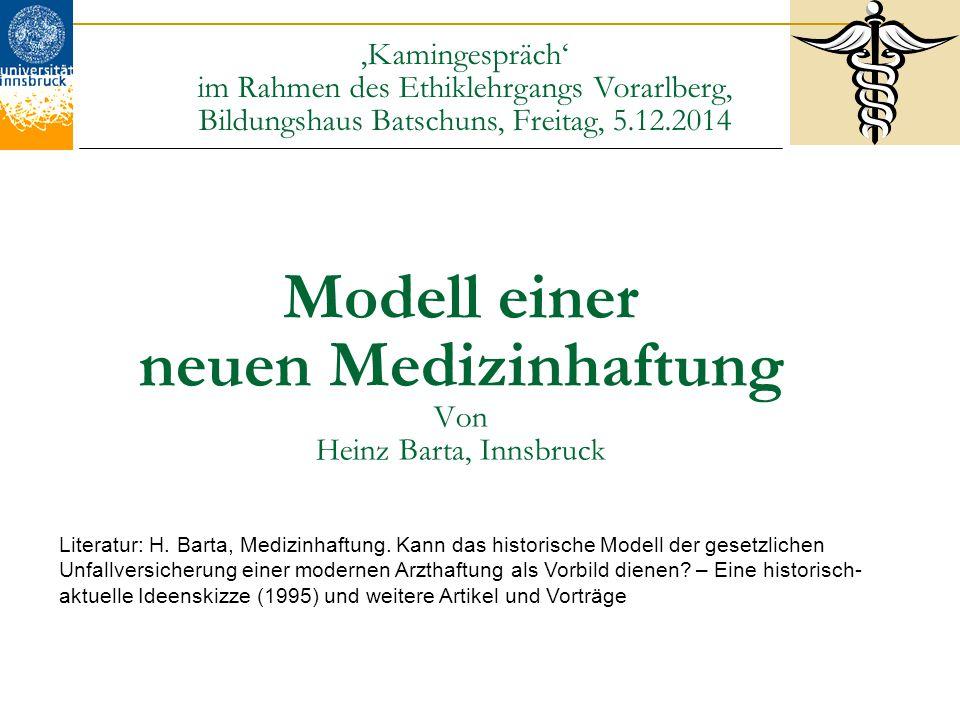 Modell einer neuen Medizinhaftung Von Heinz Barta, Innsbruck Literatur: H. Barta, Medizinhaftung. Kann das historische Modell der gesetzlichen Unfallv