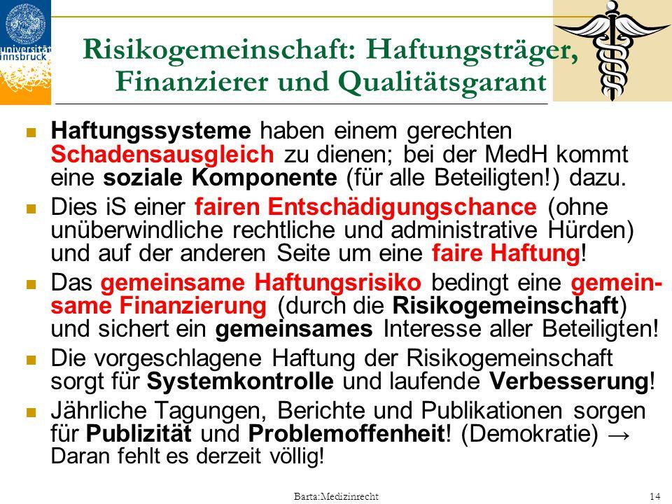 Barta:Medizinrecht14 Risikogemeinschaft: Haftungsträger, Finanzierer und Qualitätsgarant Haftungssysteme haben einem gerechten Schadensausgleich zu di