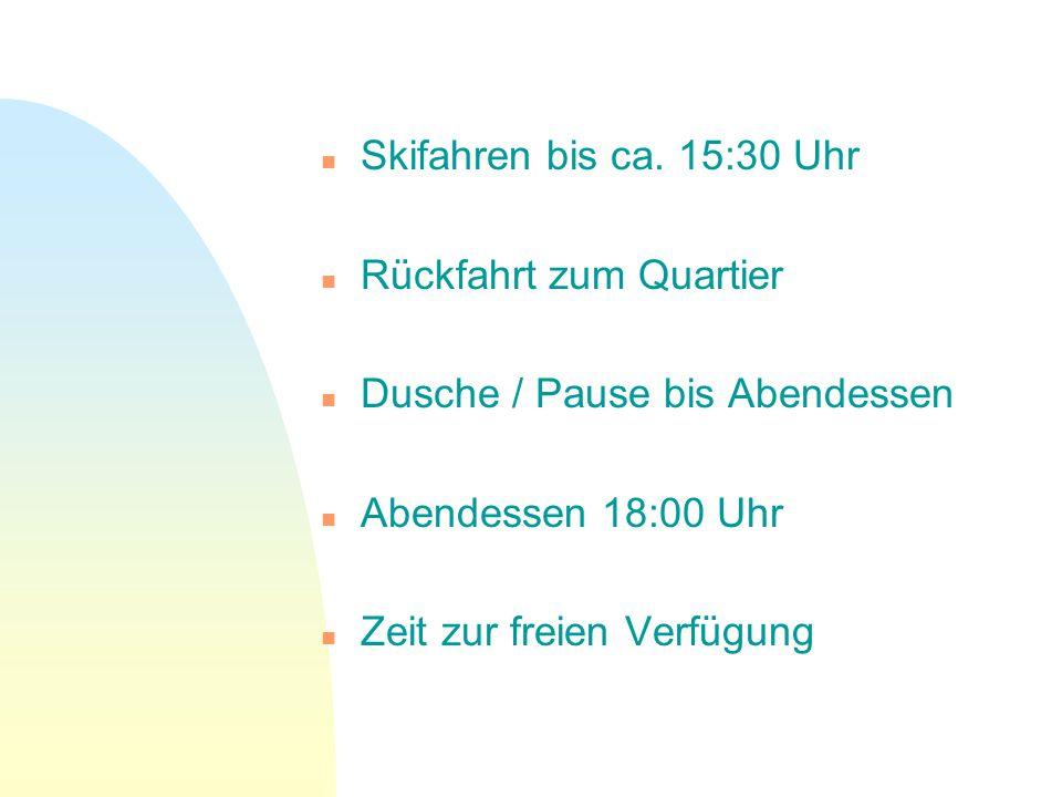 n Skifahren bis ca. 15:30 Uhr n Rückfahrt zum Quartier n Dusche / Pause bis Abendessen n Abendessen 18:00 Uhr n Zeit zur freien Verfügung