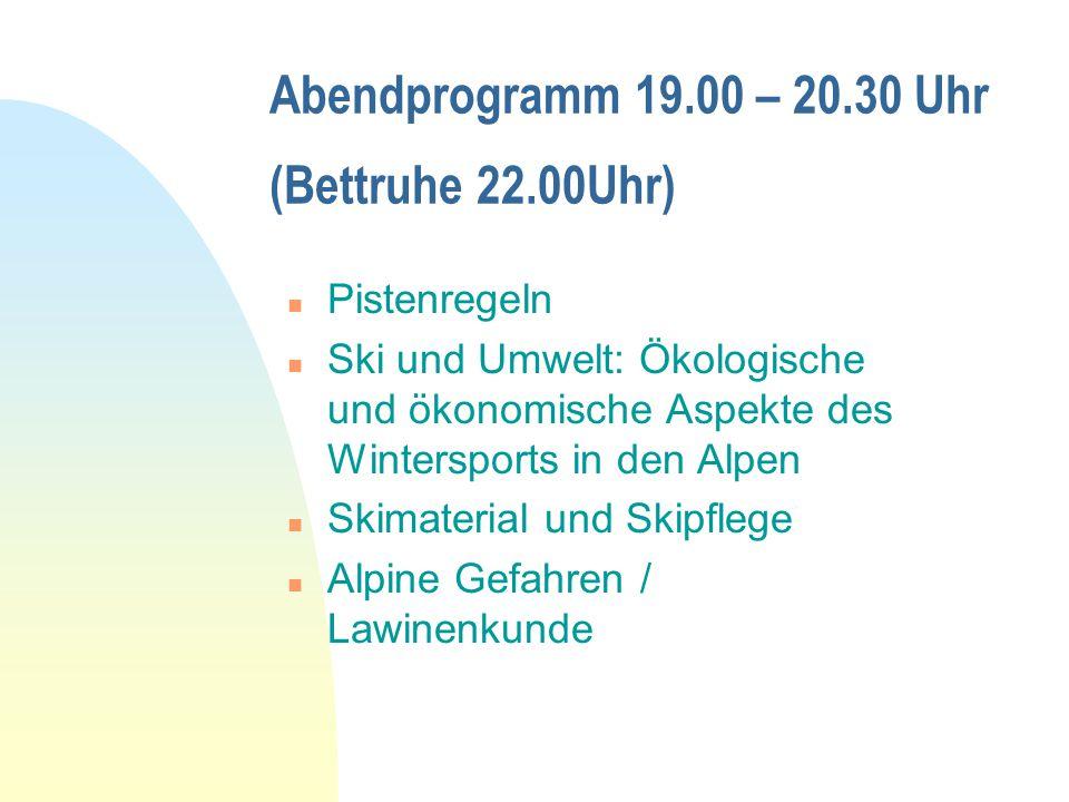 Abendprogramm 19.00 – 20.30 Uhr (Bettruhe 22.00Uhr) n Pistenregeln n Ski und Umwelt: Ökologische und ökonomische Aspekte des Wintersports in den Alpen