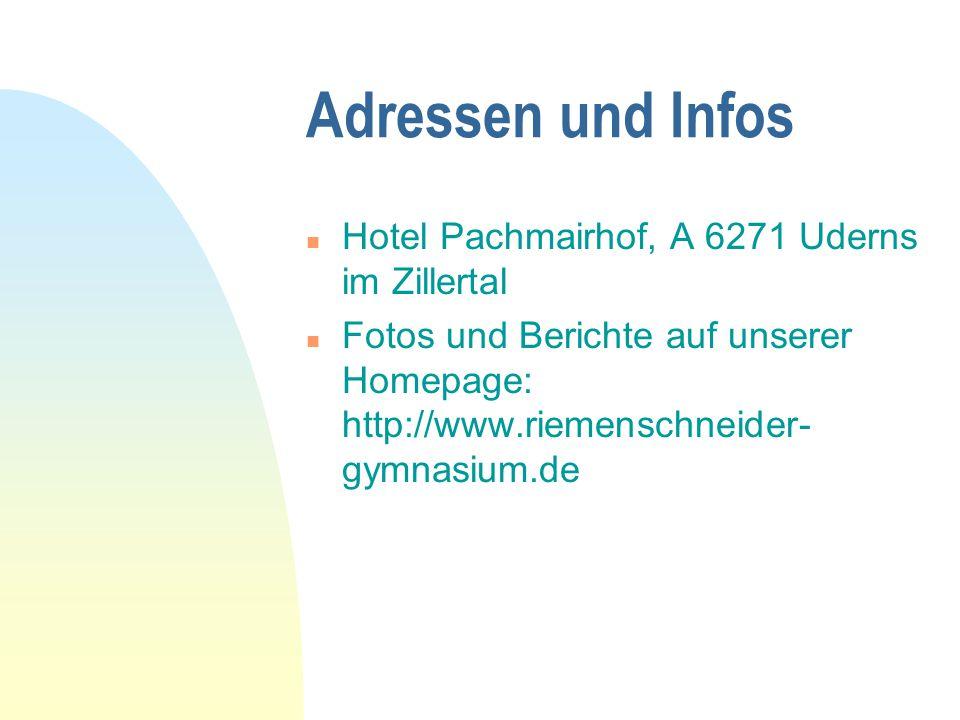 Adressen und Infos n Hotel Pachmairhof, A 6271 Uderns im Zillertal n Fotos und Berichte auf unserer Homepage: http://www.riemenschneider- gymnasium.de