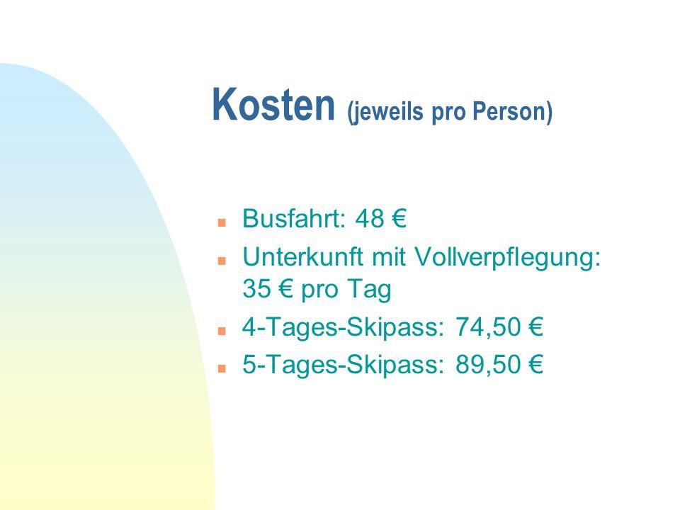 n Busfahrt: 48 € n Unterkunft mit Vollverpflegung: 35 € pro Tag n 4-Tages-Skipass: 74,50 € n 5-Tages-Skipass: 89,50 € Kosten (jeweils pro Person)