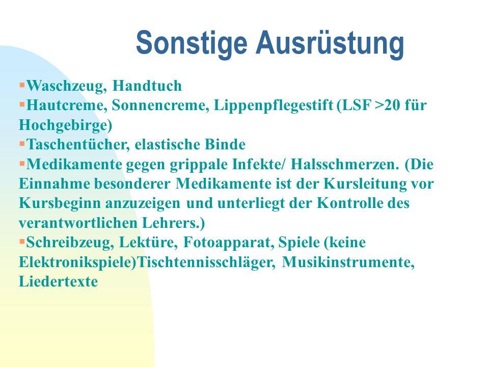 Sonstige Ausrüstung  Waschzeug, Handtuch  Hautcreme, Sonnencreme, Lippenpflegestift (LSF >20 für Hochgebirge)  Taschentücher, elastische Binde  Me