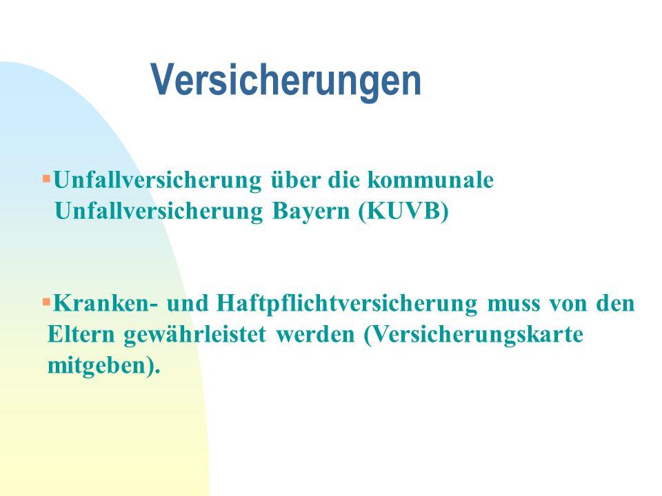 Versicherungen  Unfallversicherung über die kommunale Unfallversicherung Bayern (KUVB)  Kranken- und Haftpflichtversicherung muss von den Eltern gew