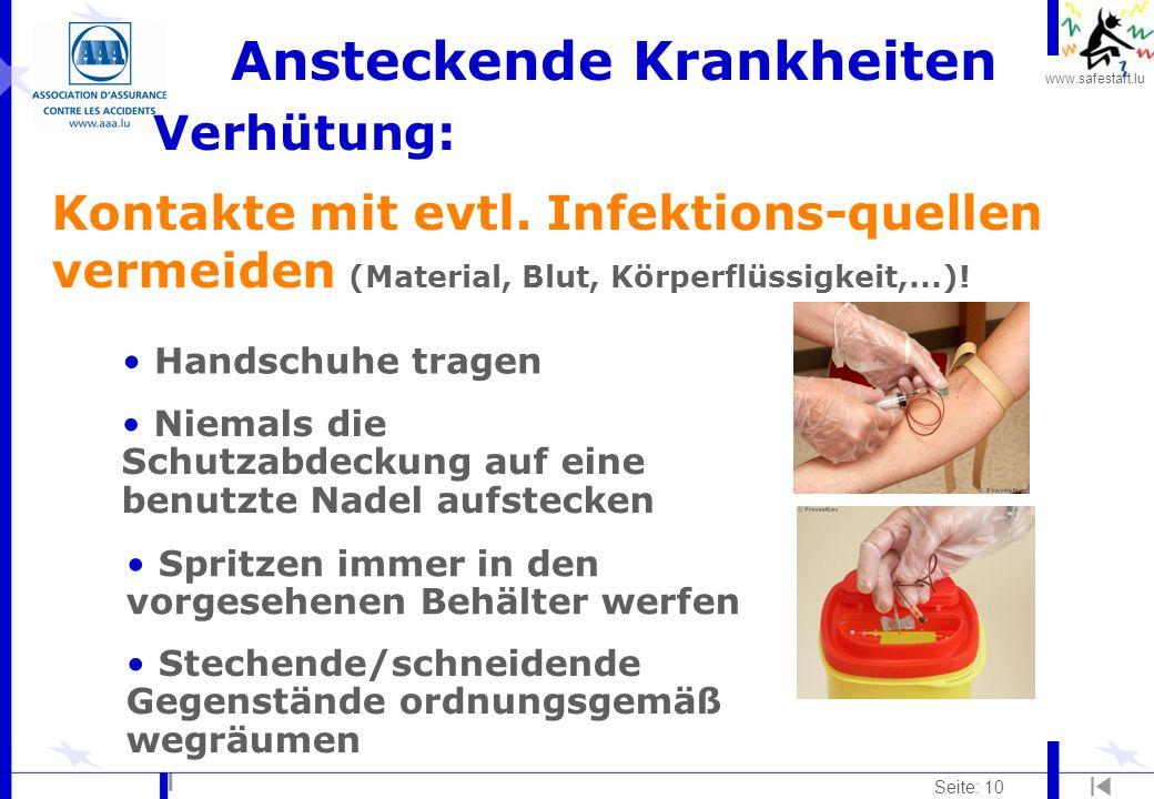 www.safestart.lu Seite: 10 Ansteckende Krankheiten Verhütung: Kontakte mit evtl. Infektions-quellen vermeiden (Material, Blut, Körperflüssigkeit,...)!