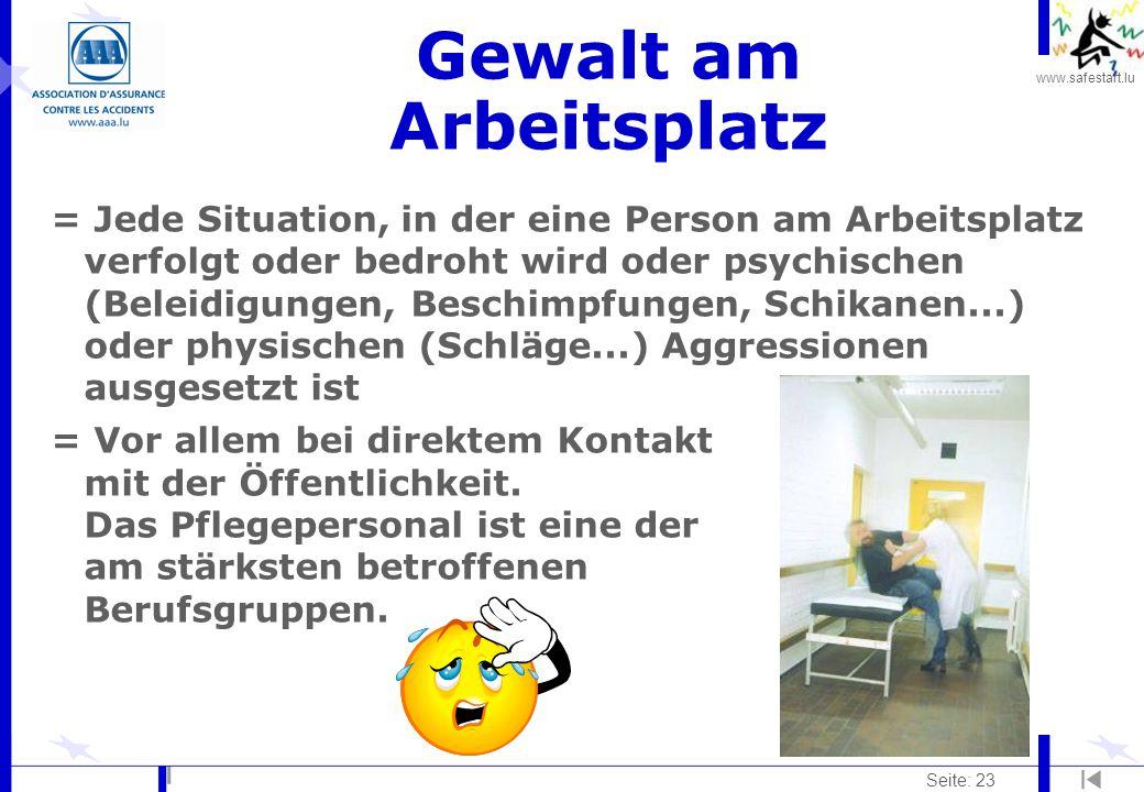 www.safestart.lu Seite: 23 Gewalt am Arbeitsplatz = Jede Situation, in der eine Person am Arbeitsplatz verfolgt oder bedroht wird oder psychischen (Be